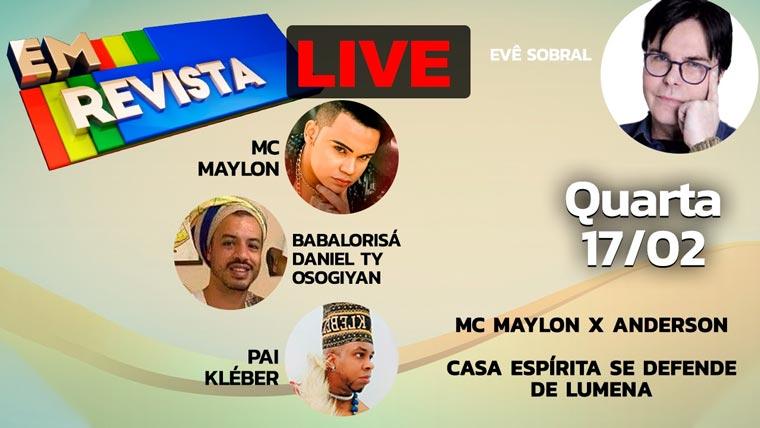 MC Maylon conta sua versão no programa Em Revista irmão e o irmão e pai de Santo da BBB Lumena se defende