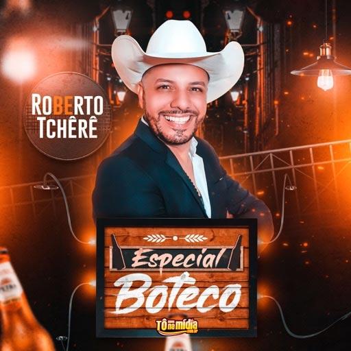 Roberto Tcherê - Especial Boteco