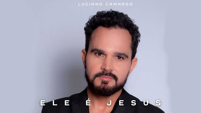"""""""Ele é Jesus"""", nova música de Luciano Camargo"""